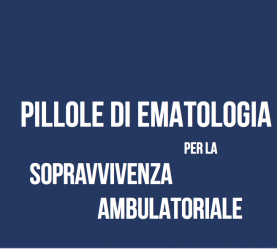 Pillole di ematologia per la sopravvivenza ambulatoriale