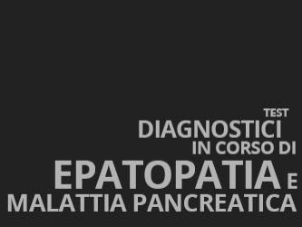 Test diagnostici in corso di epatopatia e malattia pancreatica